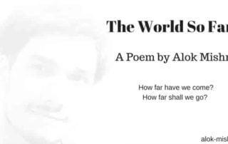 Alok Mishra wordl so far poem