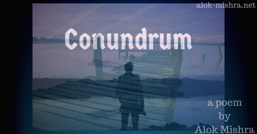 Conundrum poem Alok