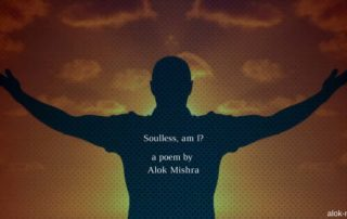 Soulless AM I- Poem Alok Mishra