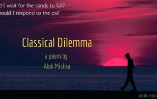 Classical Dilemma poem Alok Mishra