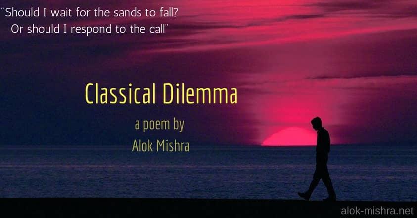 Classical Dilemma poem Alok Mishra