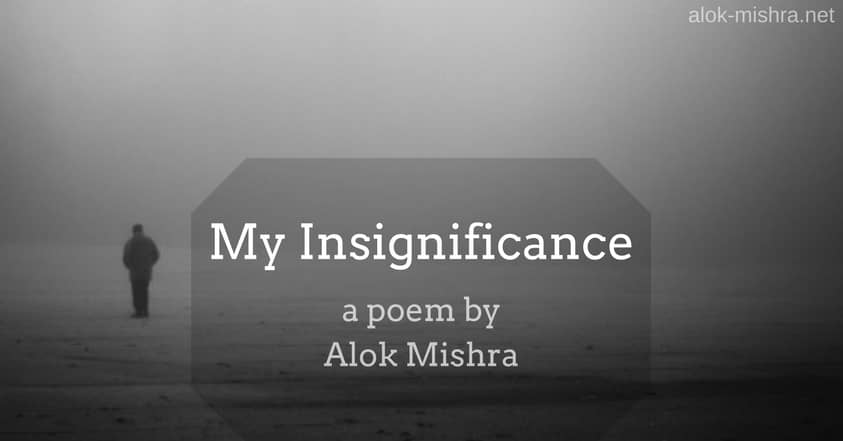 My Insignificance a poem