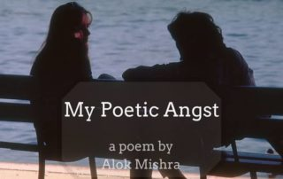 My Poetic Angst Alok Mishra poem