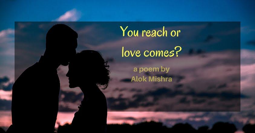 You reach love comes poem