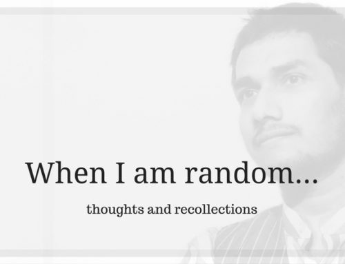 When I am random… thoughts and recollections