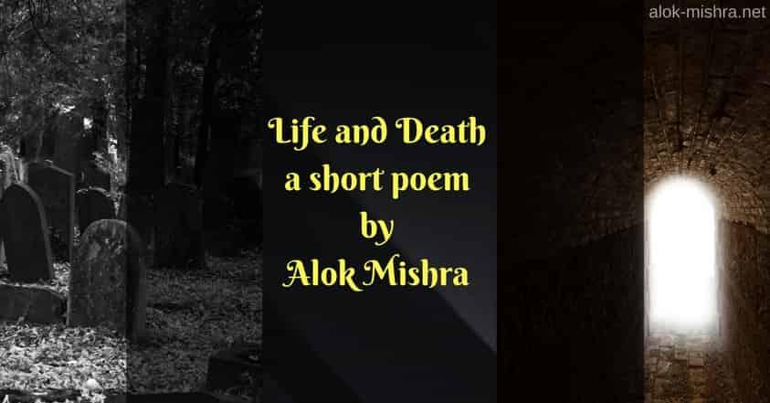 life and death poem alok mishra
