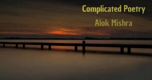 Complicated Poetry by Alok Mishra