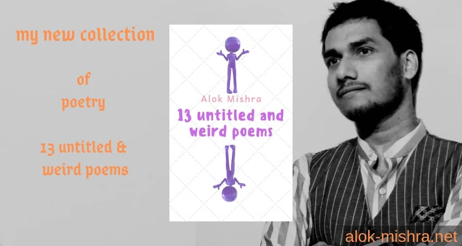 13 untitled and weird poems alok mishra collection poetry