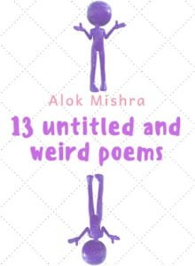 13 Untitled Weird Poems Alok