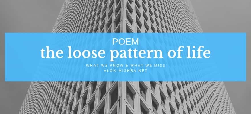 Poem Pattern Of Life Alok Mishra