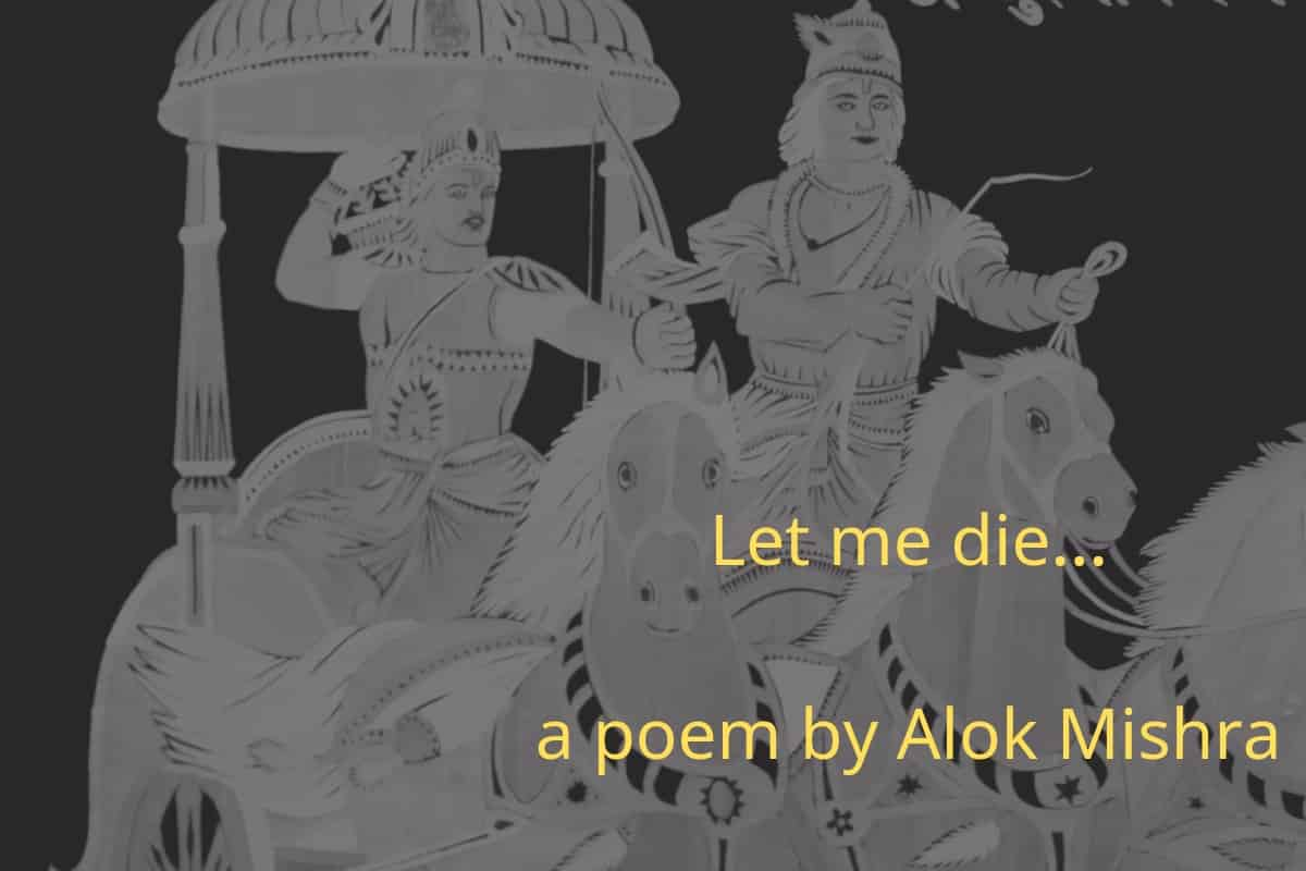 Let Me Die A Poem By Alok Mishra