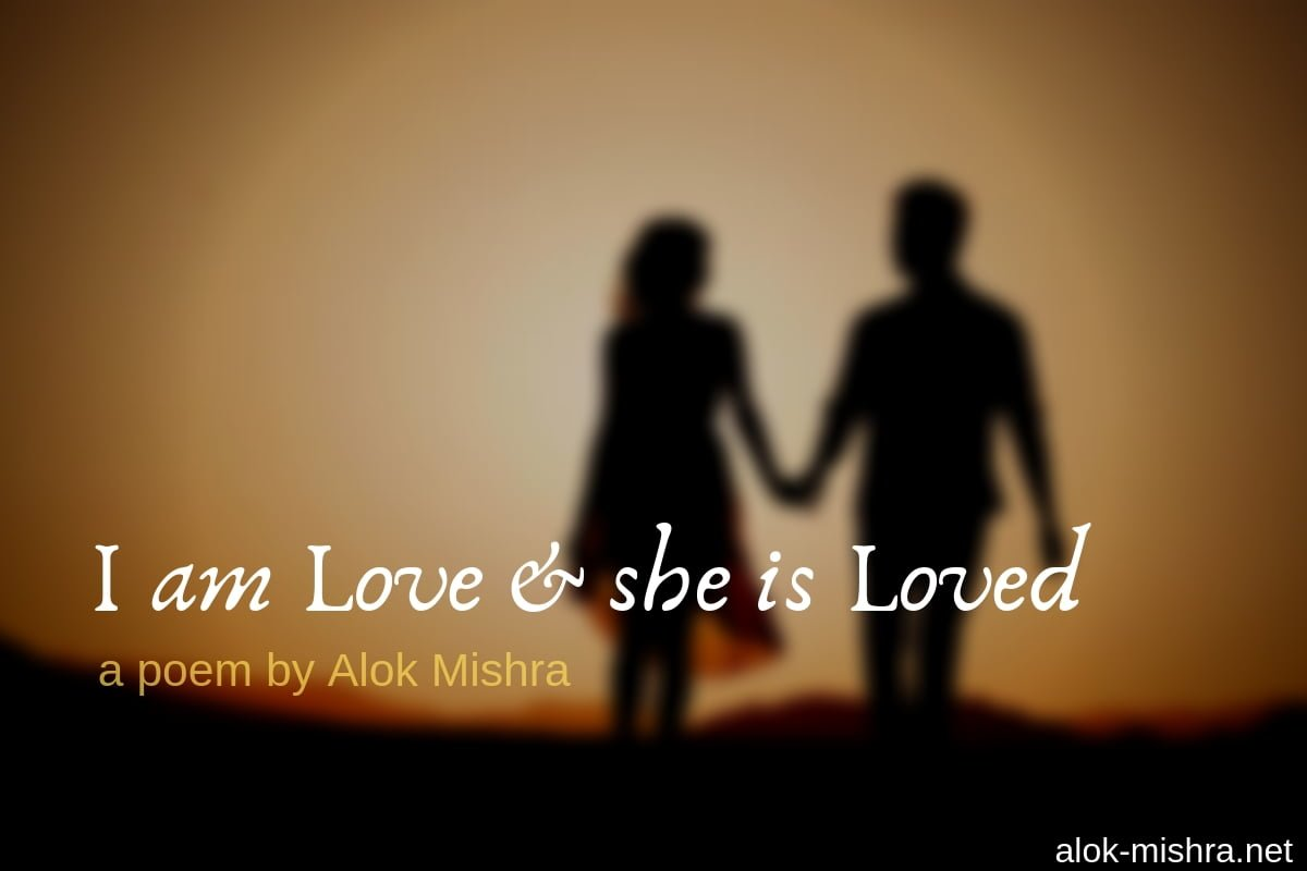 I Am Loved And She Is Loved Poems Alok
