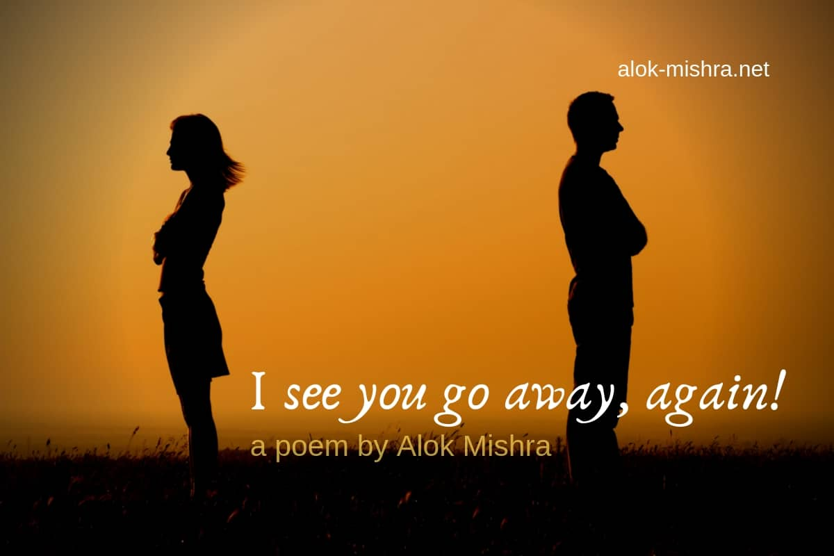 I see you go away again poem love broken heart