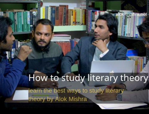How to study literary theory and criticism? Alok Mishra's Tips