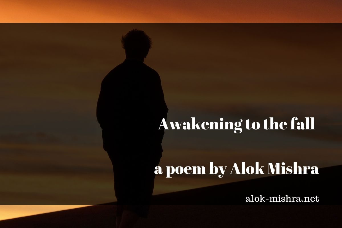 Awakening to the fall poem Alok Mishra