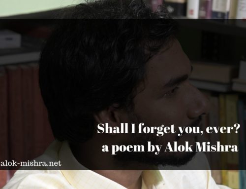 Shall I forget you, ever? A Poem