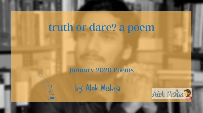 Truth Or Dare Poem English Alok Mishra
