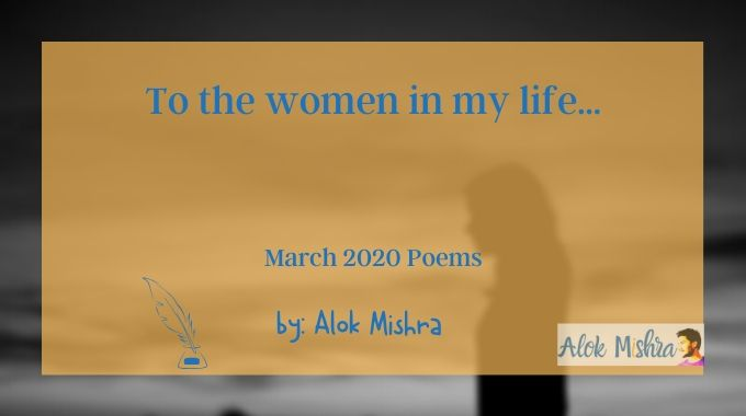 To The Women In My Life Poem By Alok Mishra